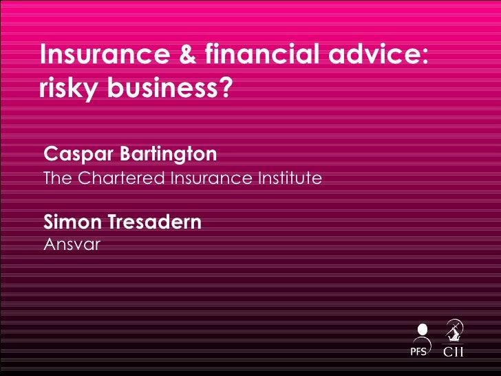Insurance & financial advice:   risky business? <ul><li>Caspar Bartington </li></ul><ul><li>The Chartered Insurance Instit...