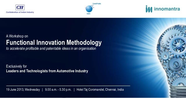 A Workshop onFunctional Innovation Methodologyto accelerate profitable and patentable ideas in an organisationExclusively ...