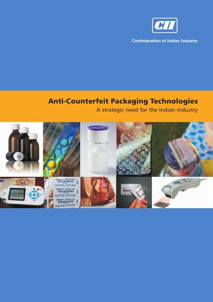 Confederation of Indian Industry     Anti-Counterfeit Packaging Technologies             A strategic need for the Indian i...