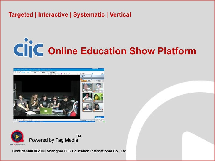 Targeted | Interactive | Systematic | Vertical Powered by Tag Media TM Confidential © 2009 Shanghai CIIC Education Interna...