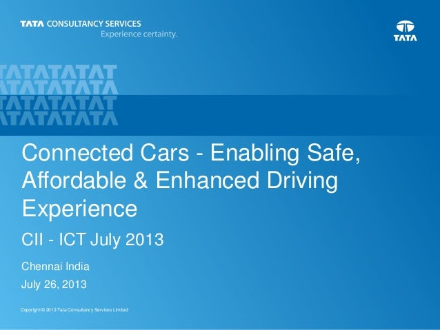 1Copyright © 2013 Tata Consultancy Services Limited Connected Cars - Enabling Safe, Affordable & Enhanced Driving Experien...