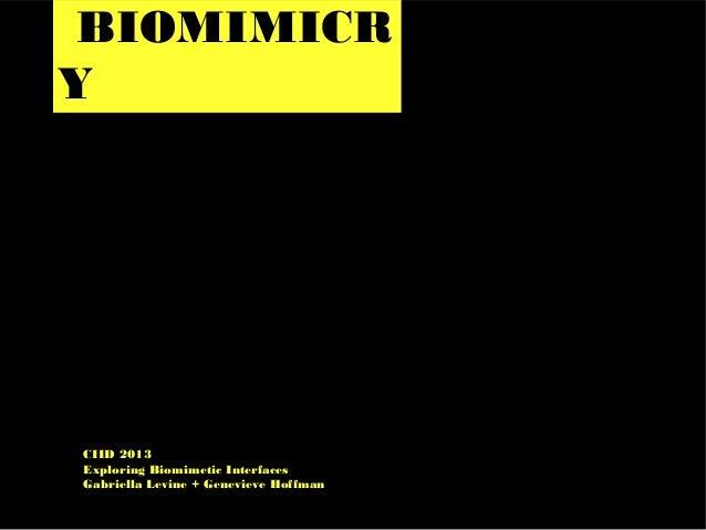 BIOMIMICR Y CIID 2013 Exploring Biomimetic Interfaces Gabriella Levine + Genevieve Hoffman