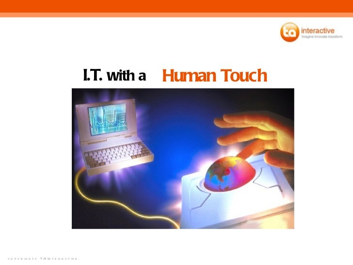 I.T.  w ith a   Human Touch