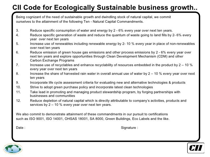 CII Code for Ecologically Sustainable business growth.. <ul><li>Being cognizant of the need of sustainable growth and dwin...