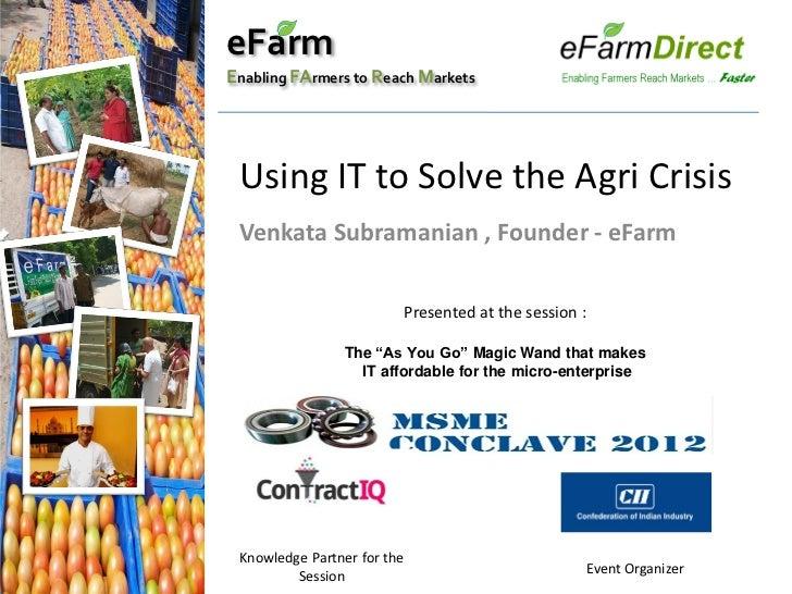 Using IT to Solve Agri Crisis : eFarmDirect experience