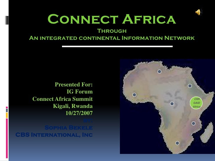 Connect Africa                        Through     An integrated continental Information Network                  Presented...