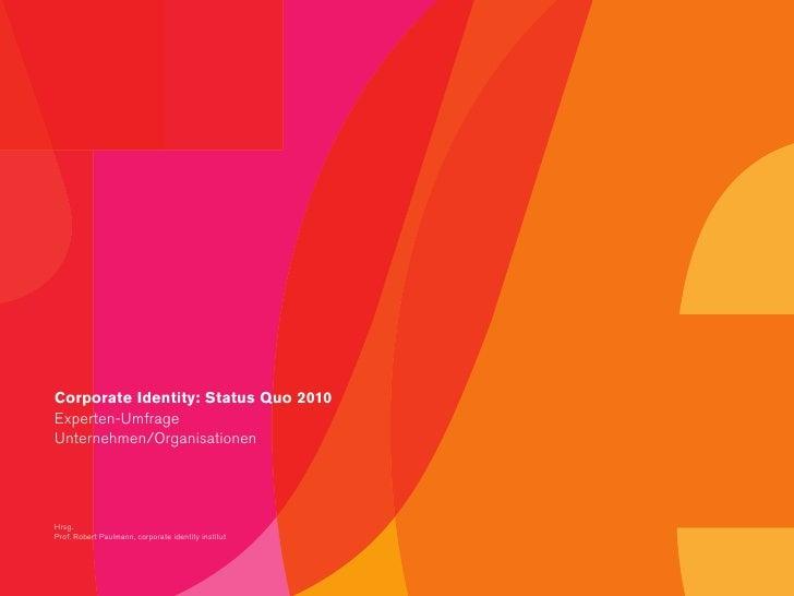 Corporate Identity: Status Quo 2010    Experten-Umfrage    Unternehmen/Organisationen    Hrsg.    Prof. Robert Paulmann, c...