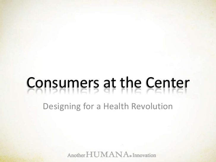 Consumers at the Center<br />Designing for a Health Revolution<br />