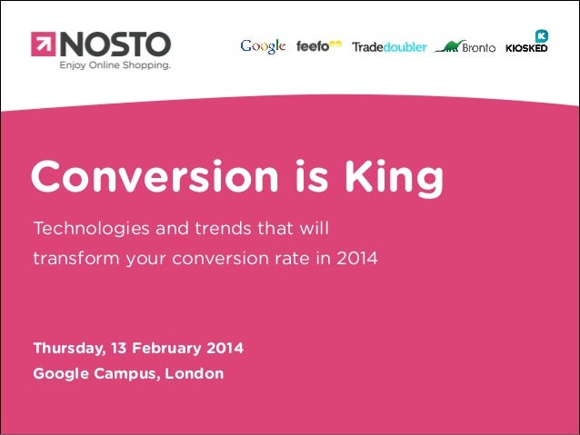 Conversion is King Technologies and trends that will transform your conversion rate in 2014  Thursday, 13 February 2014 Go...
