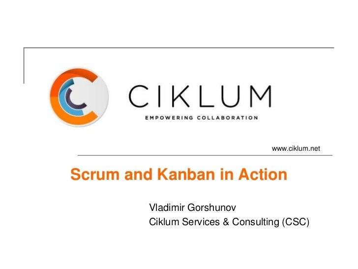 www.ciklum.netScrum and Kanban in Action         Vladimir Gorshunov         Ciklum Services & Consulting (CSC)
