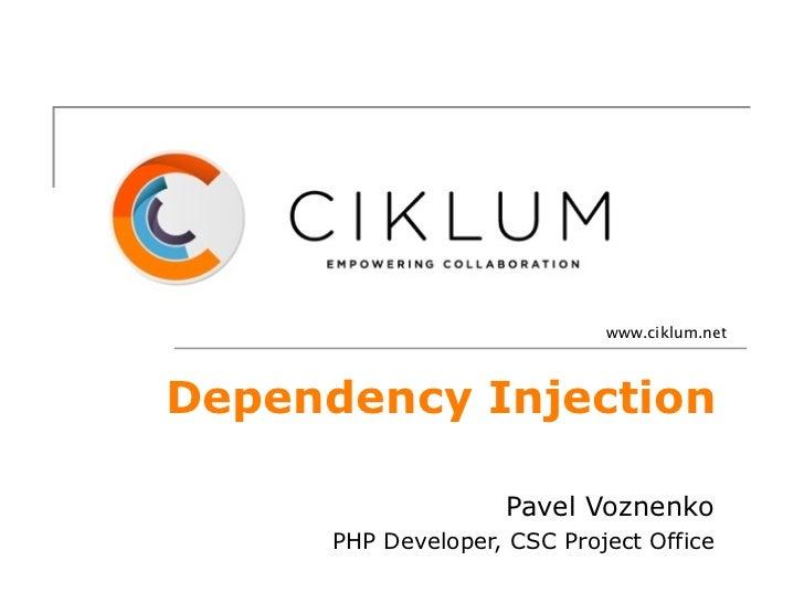 www.ciklum.netDependency Injection                    Pavel Voznenko      PHP Developer, CSC Project Office