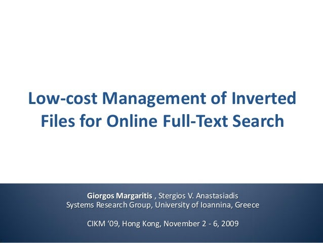 Low-cost Management of Inverted Files for Online Full-Text Search Giorgos Margaritis , Stergios V. Anastasiadis Systems Re...