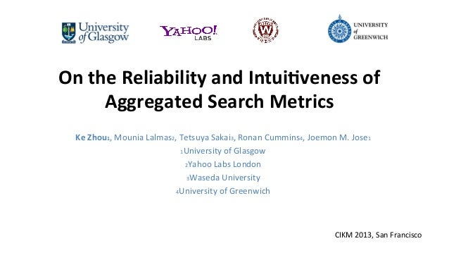 On	   the	   Reliability	   and	   Intui0veness	   of	    Aggregated	   Search	   Metrics	    	     Ke	   Zhou1,	   Mounia...
