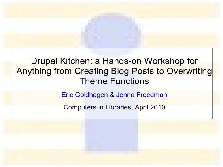 Drupal Kitchen: a Hands-on Workshop for Anything from Creating Blog Posts to Overwriting Theme Functions
