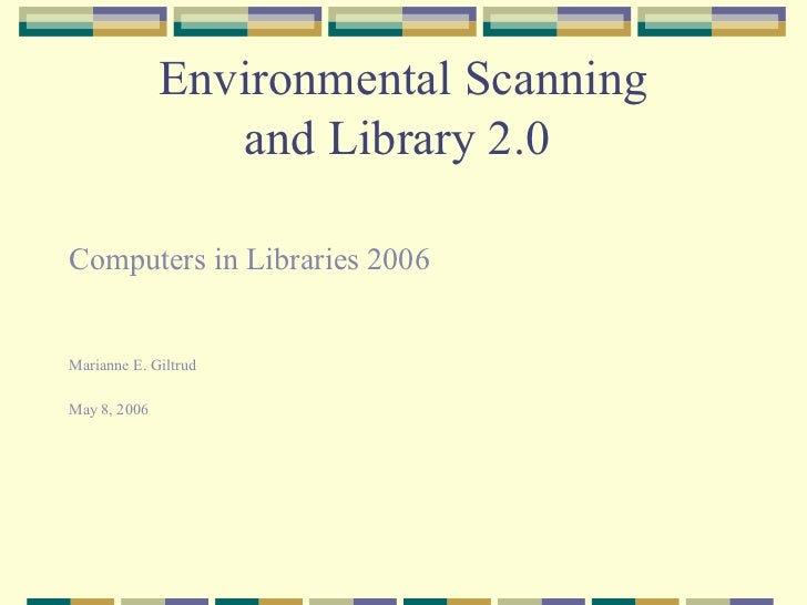 Environmental Scanning                 and Library 2.0Computers in Libraries 2006Marianne E. GiltrudMay 8, 2006