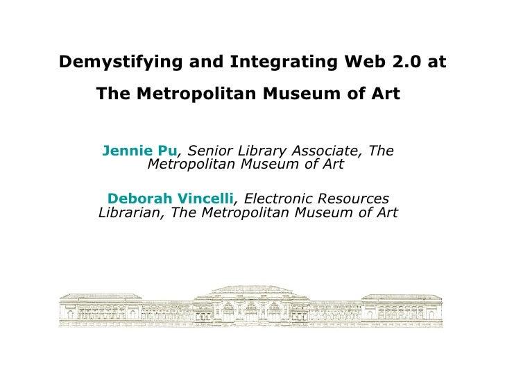 Demystifying & Integrating Web 2.0 at the Metropolitan Museum of Art
