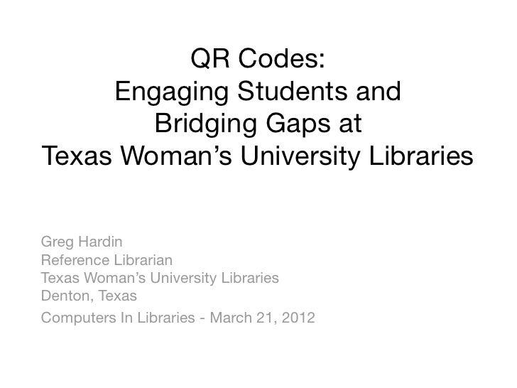 QR Codes:  Engaging Students and  Bridging Gaps at  Texas Woman's University Libraries