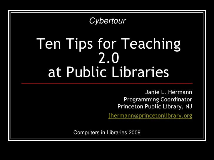 Cybertour   Ten Tips for Teaching          2.0  at Public Libraries                                 Janie L. Hermann      ...