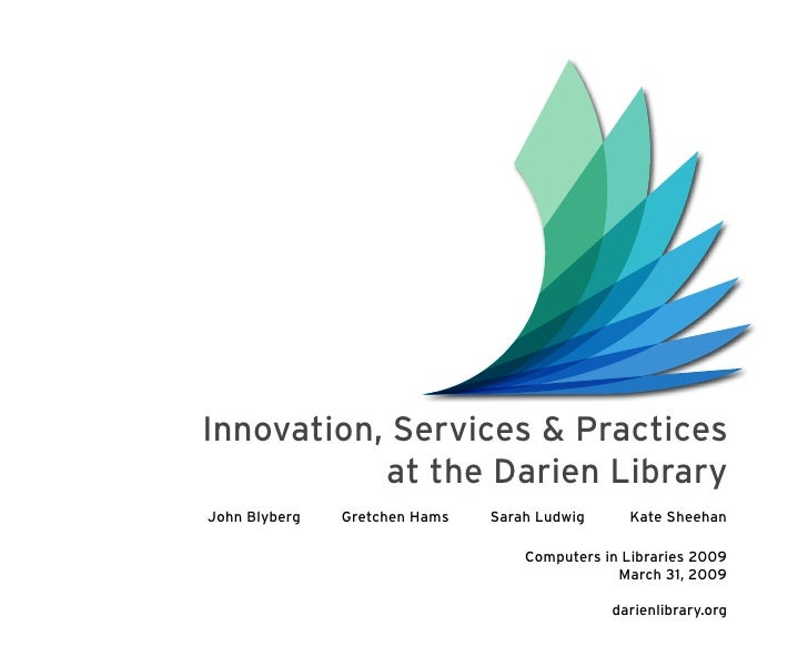 Innovation, Services & Practices            at the Darien Library John Blyberg   Gretchen Hams   Sarah Ludwig     Kate She...