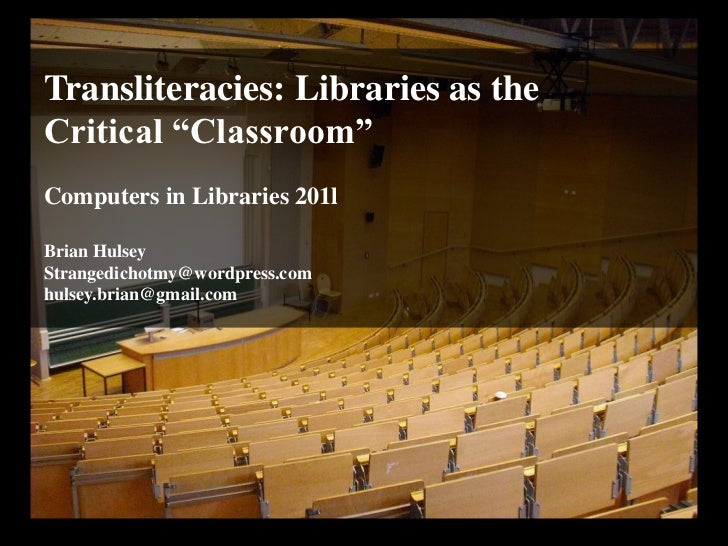 "Transliteracies: Libraries as the Critical ""Classroom""<br />Computers in Libraries 201l<br />Brian Hulsey<br />Strangedich..."