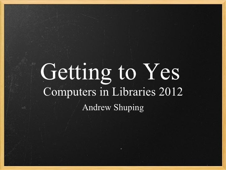 Getting to YesComputers in Libraries 2012       Andrew Shuping