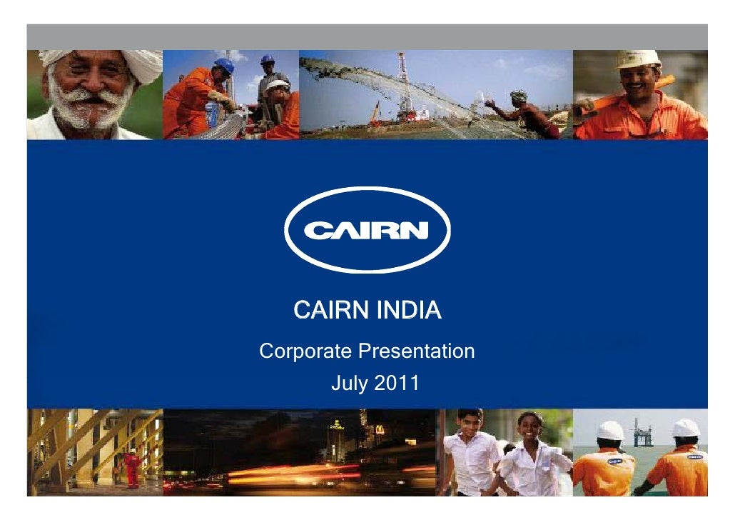 CAIRN INDIACorporate Presentation       July       J l 2011