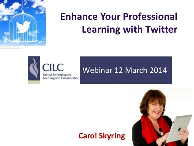 Enhance Your Professional Learning with Twitter Carol Skyring Webinar 12 March 2014