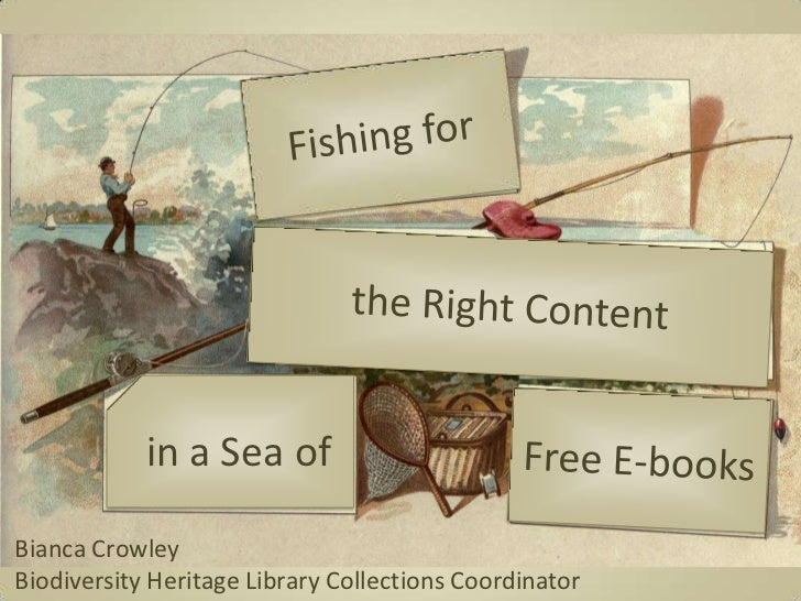 Fishing for<br />the Right Content<br />in a Sea of<br />Free E-books<br />Bianca Crowley <br />Biodiversity Heritage Libr...
