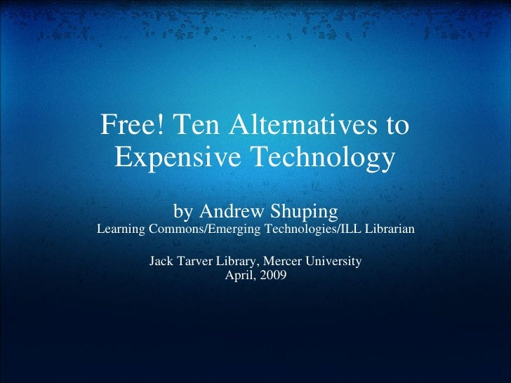 Free! Ten Alternatives to Expensive Technology by Andrew Shuping Learning Commons/Emerging Technologies/ILL Librarian Jack...
