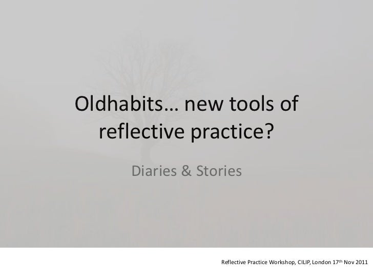 Oldhabits… new tools of  reflective practice?     Diaries & Stories                  Reflective Practice Workshop, CILIP, ...