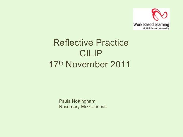 Reflective Practice CILIP 17 th  November 2011  Paula Nottingham  Rosemary McGuinness