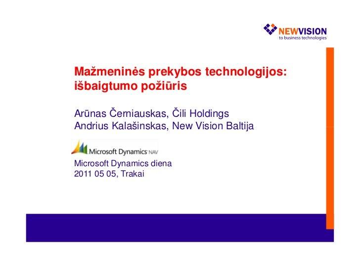 Mažmeninės prekybos technologijos:išbaigtumo požiūrisArūnas Černiauskas, Čili HoldingsAndrius Kalašinskas, New Vision Balt...
