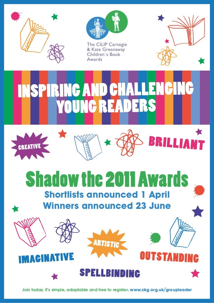 INSPIRING AND CHALLENGING      YOUNG READERS Shadow the 2011 Awards          Shortlists announced 1 April          Winners...