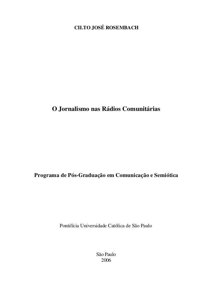 CILTO JOSÉ ROSEMBACH      O Jornalismo nas Rádios ComunitáriasPrograma de Pós-Graduação em Comunicação e Semiótica        ...