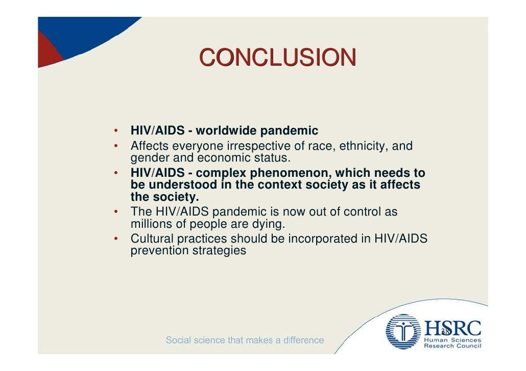 conclusion about aids Reducing the prevalence of hiv / aids has far-reaching socioeconomic benefits conclusion education appears to be the most effective way to reduce the number of people who will suffer and die from hiv / aids.