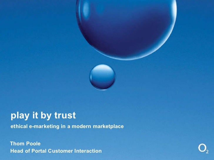play it by trust Thom Poole Head of Portal Customer Interaction ethical e-marketing in a modern marketplace