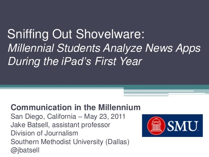 Sniffing Out Shovelware:Millennial Students Analyze News AppsDuring the iPad's First Year<br />Communication in the Millen...