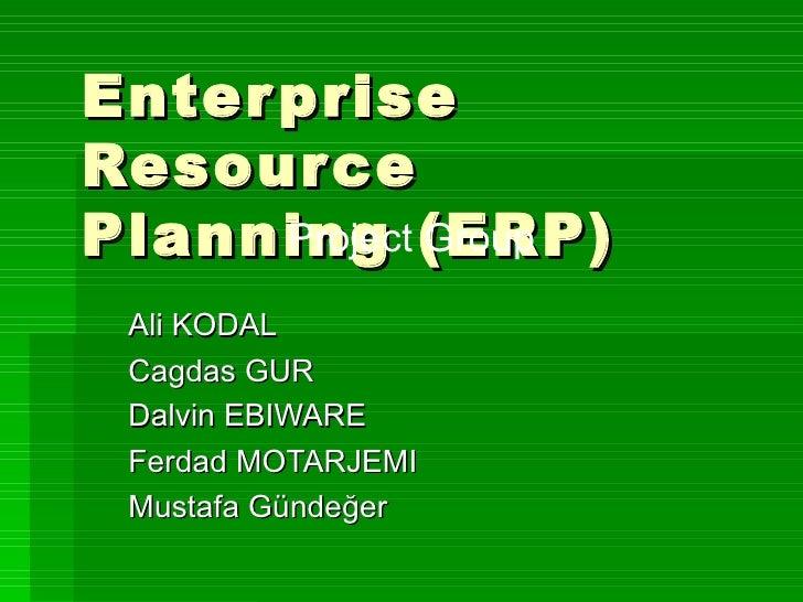 Enter priseResourcePlanning (ERP)      Project Group Ali KODAL Cagdas GUR Dalvin EBIWARE Ferdad MOTARJEMI Mustafa Gündeğer