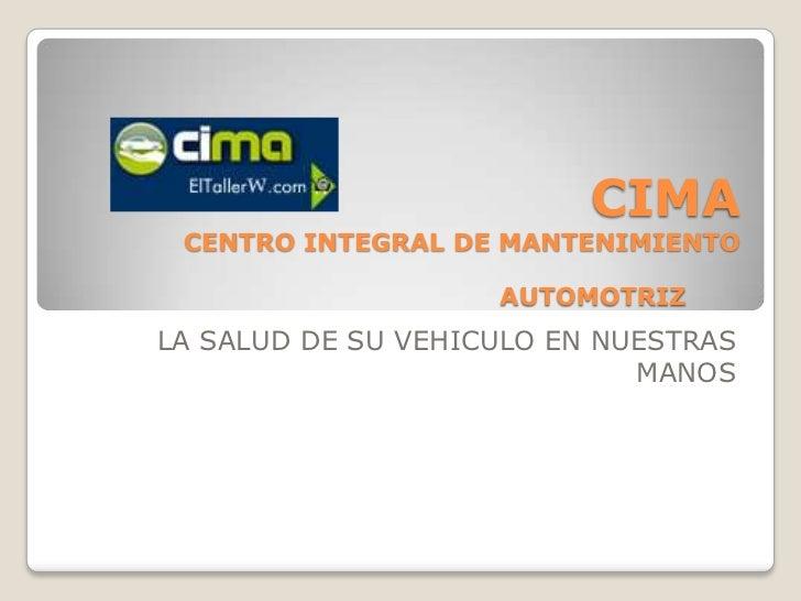 CIMA CENTRO INTEGRAL DE MANTENIMIENTO                    AUTOMOTRIZLA SALUD DE SU VEHICULO EN NUESTRAS                    ...