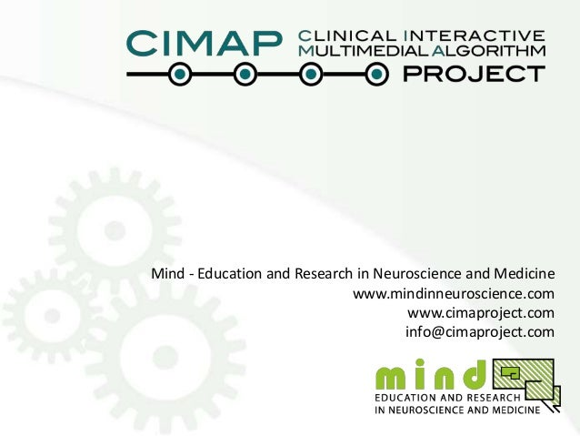Mind - Education and Research in Neuroscience and Medicine www.mindinneuroscience.com www.cimaproject.com info@cimaproject...