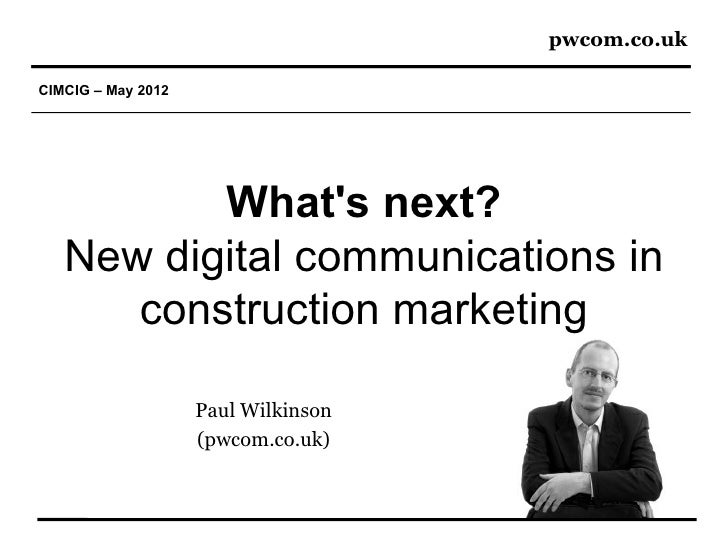 pwcom.co.ukCIMCIG – May 2012          Whats next?   New digital communications in      construction marketing             ...