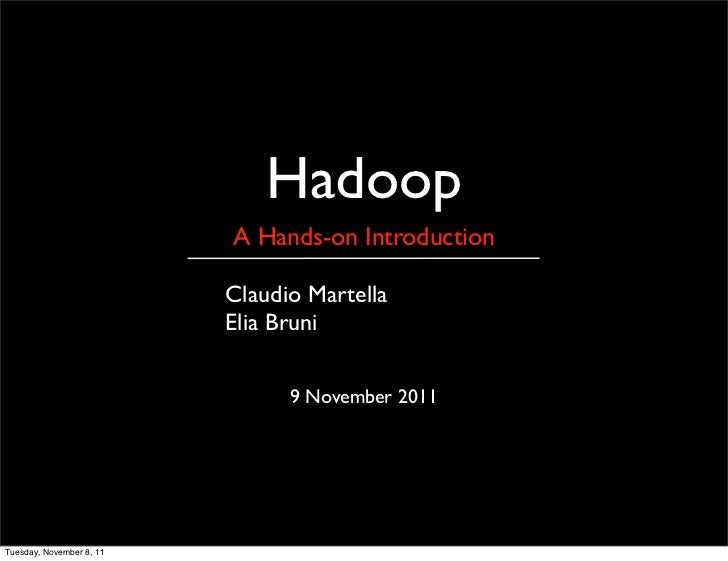 Hadoop                          A Hands-on Introduction                          Claudio Martella                         ...