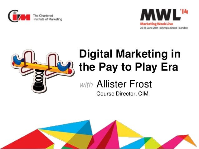 Digital Marketing in the Pay to Play Era with Allister Frost Course Director, CIM