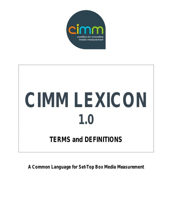 CIMM LEXICON                      1.0         TERMS and DEFINITIONSA Common Language for Set-Top Box Media Measurement