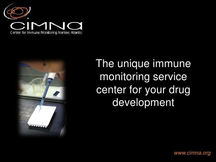 The unique immune  monitoring service center for your drug    development                    www.cimna.org