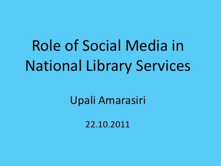 Role of Social Media inNational Library Services      Upali Amarasiri         22.10.2011