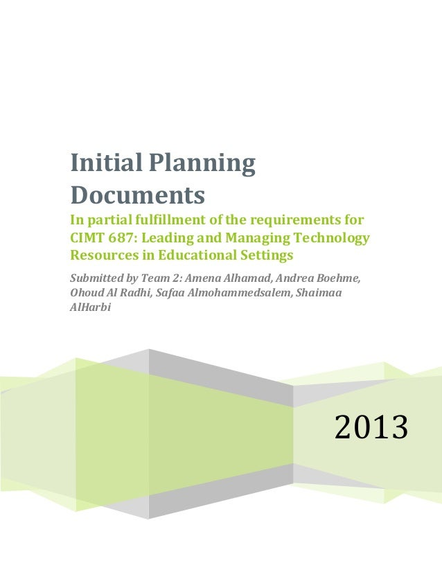 Initial PlanningDocumentsIn partial fulfillment of the requirements forCIMT 687: Leading and Managing TechnologyResources ...