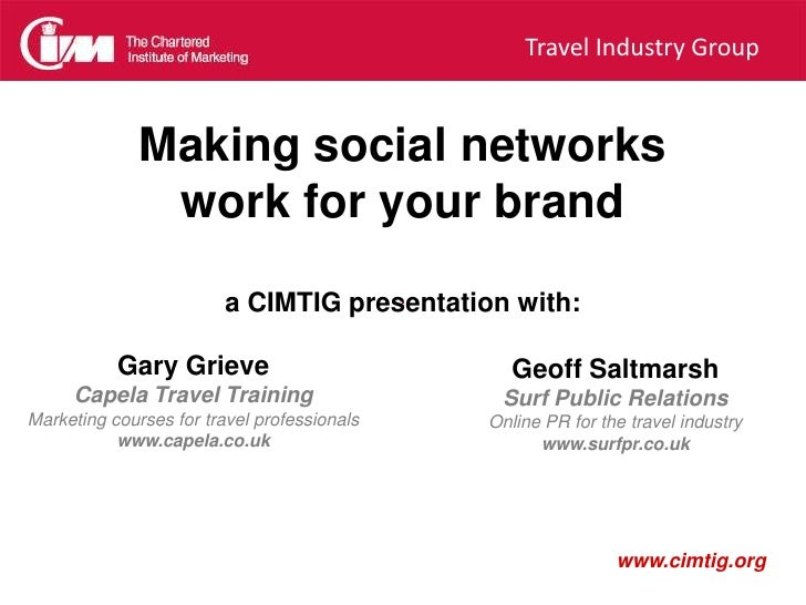 Making social networks work for your brand<br />a CIMTIG presentation with:<br />Geoff Saltmarsh <br />Surf Public Relatio...