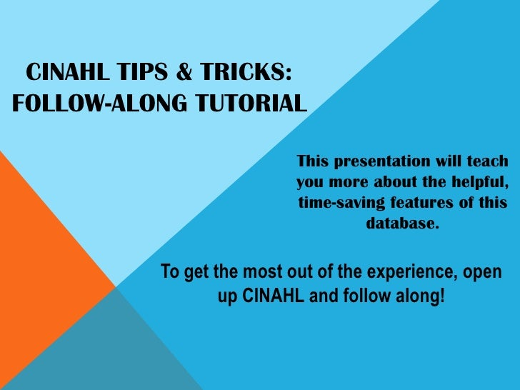 CINAHL Tips & Tricks:Follow-Along Tutorial<br />This presentation will teach you more about the helpful, <br />time-saving...