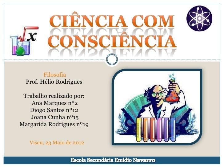 Filosofia  Prof. Hélio Rodrigues Trabalho realizado por:    Ana Marques nº2   Diogo Santos nº12   Joana Cunha nº15Margarid...